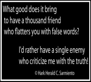 What good does it bring to have a thousand friend who flatters you ...