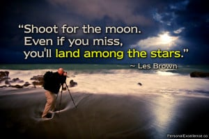 """Inspirational Quote: """"Shoot for the moon. Even if you miss, you'll ..."""