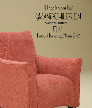 Grandson Quotes And Sayings If i had know grandchildren