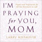 Praying for You, Mom: Prayers and Inspiration for All You ...