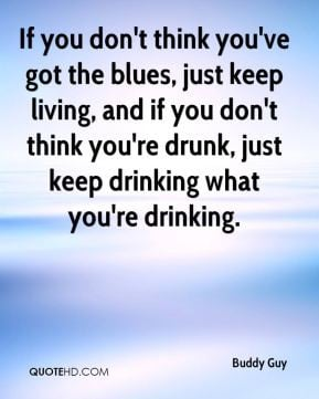 ... you don't think you're drunk, just keep drinking what you're drinking