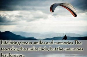 ... Memories. The Tears Dry, The Smiles Fade, But The Memories Last