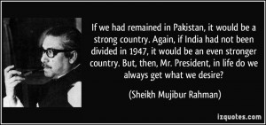 If we had remained in Pakistan, it would be a strong country. Again ...
