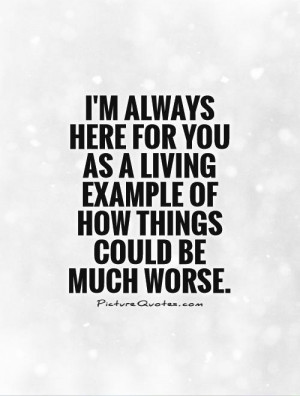 am Always Here For You Quotes im Always Here For You as a