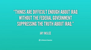 Things are difficult enough about Iraq without the Federal Government ...