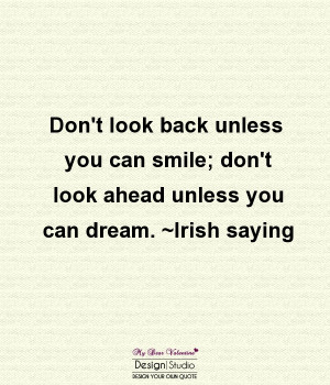 Cute Life Quotes - Don't look back unless you can smile