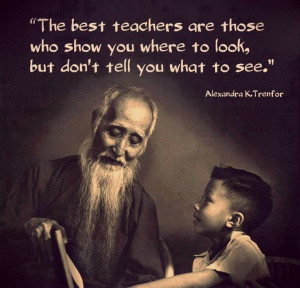 The best teachers are those who show you where to look, but don't tell ...