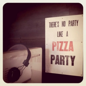 there's no party like a PIZZA PARTY