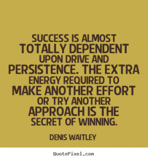 ... Success is almost totally dependent upon drive and.. - Success quote