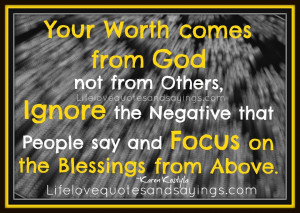 Your worth comes from God not from others, Ignore the negative that ...