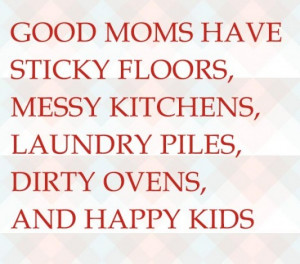 ... messy kitchens laundry piles dirty ovens and happy kids image quotes