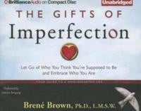 The Gifts of Imperfection: Let Go of Who You Think You're Supposed to ...