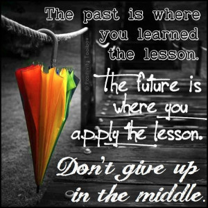 Dont give up in the middle - Life/Attitude Quotes