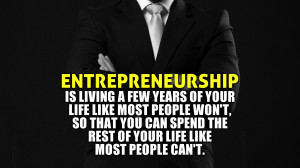 Entrepreneurship. Is living a few years of your life like most people ...