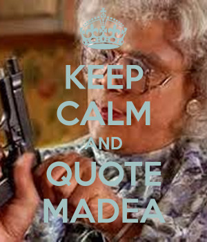KEEP CALM AND QUOTE MADEA