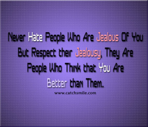 ... Jealousy, They Are People Who Think that You Are Better than Them