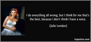 do everything all wrong, but I think for me that's the best, because ...