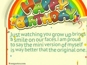 Just watching you grow up brings a smile on our faces.I am proud to ...