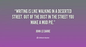 quote-John-le-Carre-writing-is-like-walking-in-a-deserted-69003.png