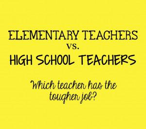 Elementary vs. High School Teachers...Who has the tougher job?