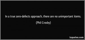 In a true zero-defects approach, there are no unimportant items ...