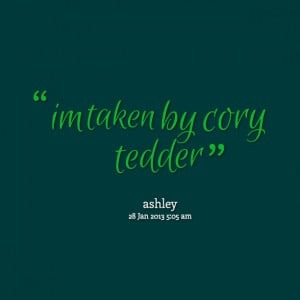 Quotes Picture: im taken by cory tedder