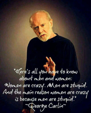 women are crazy. men are stupid. .