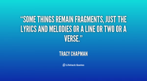Some things remain fragments, just the lyrics and melodies or a line ...