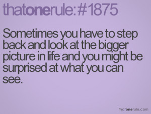 ... bigger picture in life and you might be surprised at what you can see