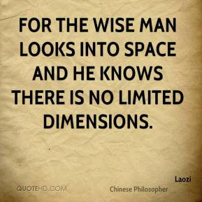 Laozi - For the wise man looks into space and he knows there is no ...