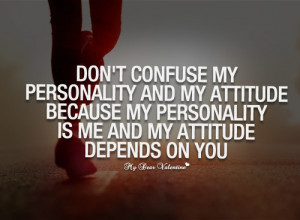 Don't confuse my personality and my attitude - Quotes with Pictures