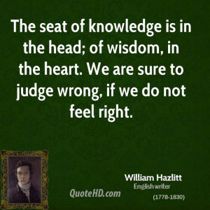 The seat of knowledge is in the head; of wisdom, in the heart. We are ...