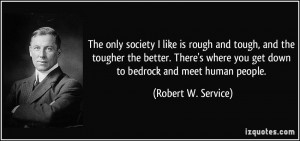 The only society I like is rough and tough, and the tougher the better ...