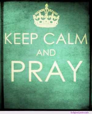 Religious quote encouraging you to keep calm and pray!