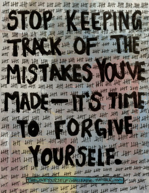... track of the mistakes you've made. It's time to forgive yourself