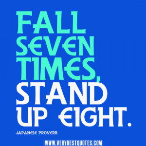 Fall seven times, stand up eight – JAPANESE PROVERB