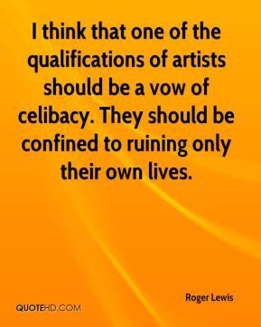 Roger Lewis - I think that one of the qualifications of artists should ...