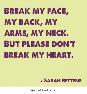 ... my face, my back, my arms, my neck. But please don't break my heart