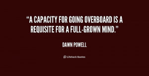 capacity for going overboard is a requisite for a full-grown mind.