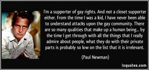 supporter of gay rights. And not a closet supporter either. From ...