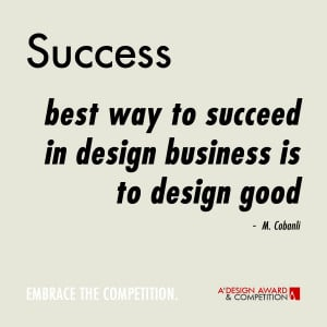 Best way to succeed in design business is to design good.