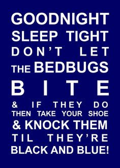 the bedbugs bite amp if they do then take your shoe amp knock them ...