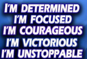 ... Determined I'm Focused I'm Courageous I'm Victorious I'm Unstoppable