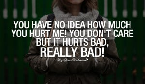 Love Hurts Quotes - You have no idea how much you hurt me