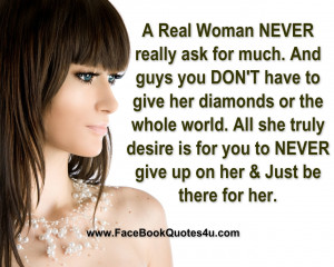 Real Woman NEVER really ask for much. And guys you
