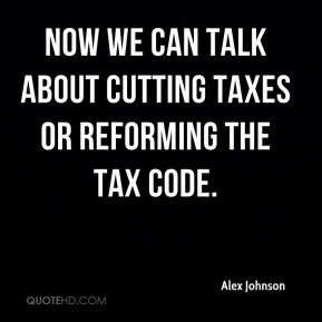 ... - Now we can talk about cutting taxes or reforming the tax code