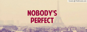 Nobody's perfect Profile Facebook Covers