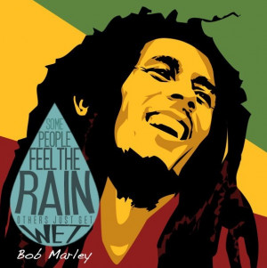 Feel The Rain Bob Marley Quote