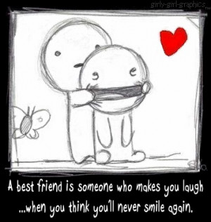 best friend is someone who makes you laugh.... when u think you'll ...