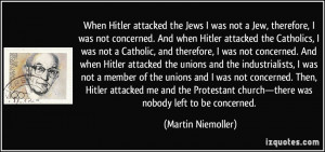 When Hitler attacked the Jews I was not a Jew, therefore, I was not ...